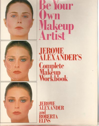 9780060150884: Be Your Own Makeup Artist: Jerome Alexander's Complete Makeup Workbook