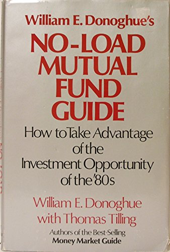 William E. Donoghue's No-Load Mutual Fund Guide: How to Take Advantage of the Investment Opportun...
