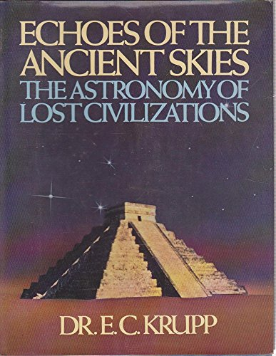9780060151010: Echoes of the Ancient Skies: The Astronomy of Lost Civilizations