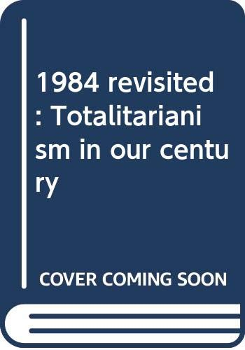 9780060151584: 1984 revisited: Totalitarianism in our century