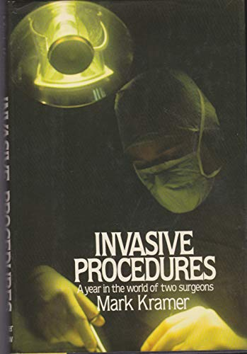 9780060151607: Invasive Procedures: A Year in the World of Two Surgeons