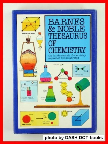 9780060151751: The Barnes & Noble Thesaurus of Chemistry: The Fundamentals of Chemistry Explained and Illustrated