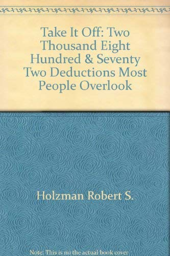 9780060151867: Take It Off: Two Thousand Eight Hundred & Seventy Two Deductions Most People Overlook