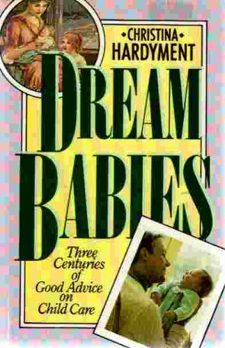 9780060151959: Dream Babies: Three Centuries of Good Advice on Child Care