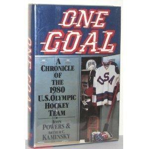 One Goal: A Chronicle of the 1980 U.S. Olympic Hockey Team: Powers, John ; Kaminsky, Arthur C.