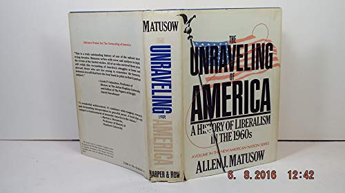 9780060152246: The unraveling of America: A history of liberalism in the 1960s (The New American Nation series)