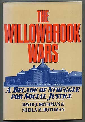 The Willowbrook Wars: A Decade of Struggle for Social Justice: Rothman, David J.;Rothman, Sheila M.