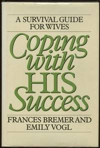 9780060152475: Coping with his success: A survival guide for wives