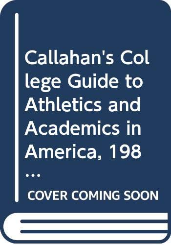 Callahan's College Guide to Athletics and Academics in America, 1984 (0060152494) by Tim Callahan