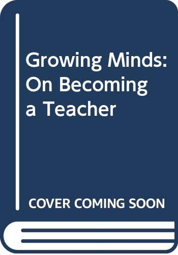 9780060152574: Growing Minds: On Becoming a Teacher (The Harper & Row Series on the Professions)
