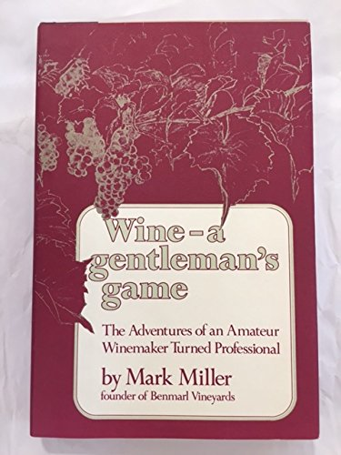 Wine - A Gentleman's Game, The Adventures of an Amateur Winemaker Turned Professional [signed]:...