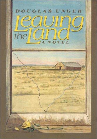 Leaving The Land: Unger, Douglas