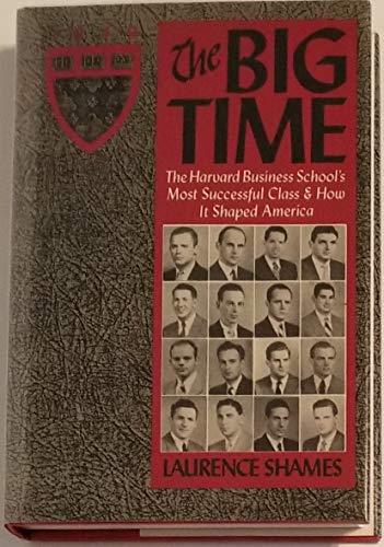 9780060152789: The Big Time: Harvard Business School's Most Successful Class--And How It Shaped America