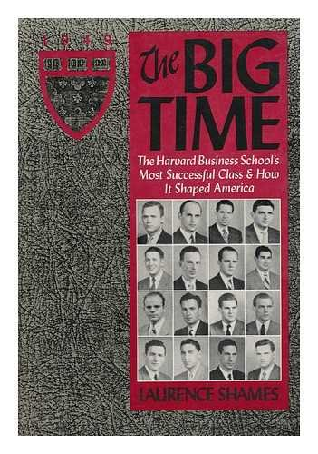 The Big Time The Harvard Business School's Most Successful Class - and How It Shaped America