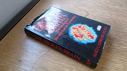 The Broken Brain: The Biological Revolution in Psychiatry: Andreasen, Nancy, M.D.
