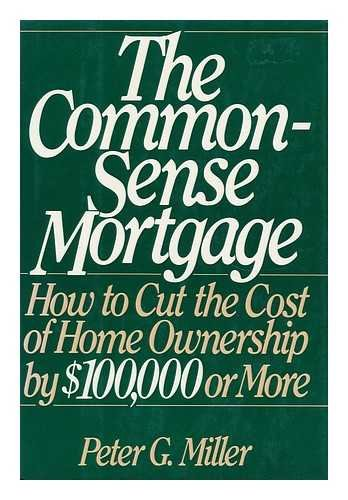 9780060153021: The Common-Sense Mortgage: How to Cut the Cost of Home Ownership by $100,000 or More