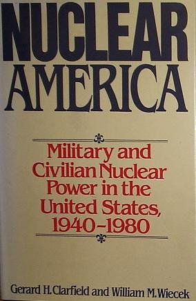 9780060153366: Nuclear America: Military and Civilian Nuclear Power in the United States, 1940-1980