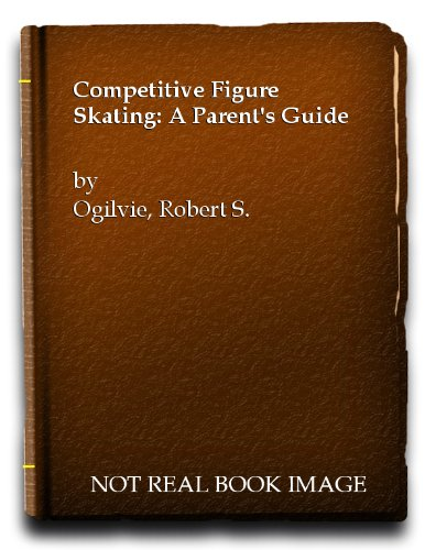 9780060153571: Competitive figure skating a parent's guide