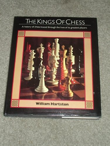 9780060153588: The Kings of Chess: A History of Chess Traced Through the Lives of Its Greatest Players