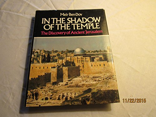In the Shadow of the Temple: The Discovery of Ancient Jerusalem: Ben-Dov, Meir