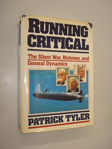 9780060153779: Running Critical: The Silent War, Rickover, and General Dynamics