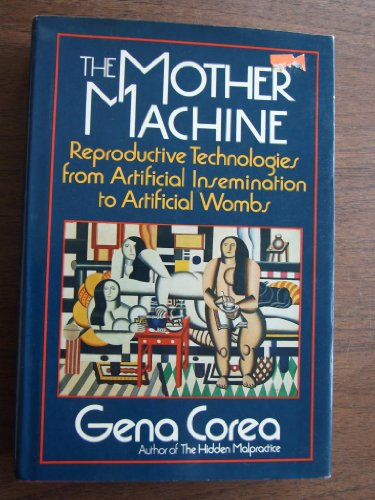 9780060153908: The Mother Machine: Reproductive Technologies from Artificial Insemination to Artificial Wombs