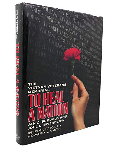 To Heal a Nation: The Vietnam Veterans Memorial: Scruggs, Jan C., and Swerdlow, Joel L.