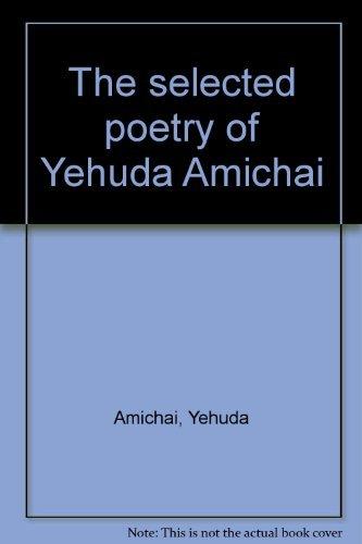 The selected poetry of Yehuda Amichai: Yehuda Amichai