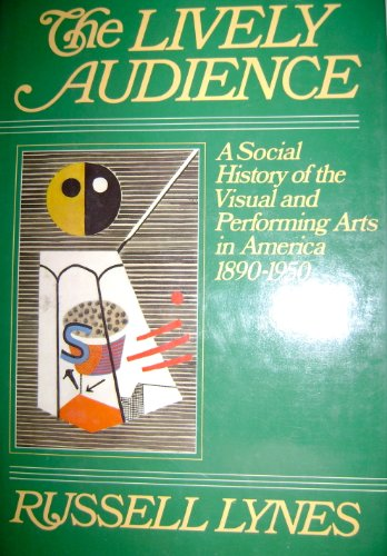 9780060154349: Lively Audience: A Social History of the Visual and Performing Arts in America, 1890-1950 (The New American Nation series)
