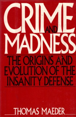 9780060154356: Crime and Madness: The Origins and Evolution of the Insanity Defense