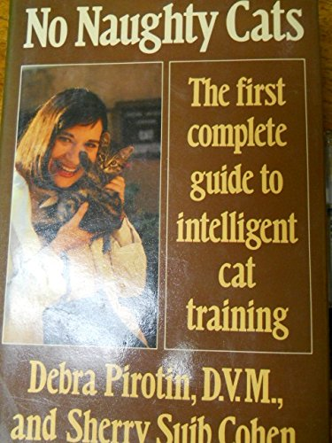 9780060154387: No Naughty Cats: The First Complete Guide to Intelligent Cat Training