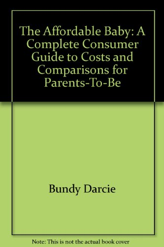 9780060154462: The Affordable baby: A complete consumer guide to costs and comparisons for parents-to-be