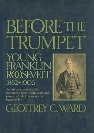 9780060154516: Before the Trumpet: Young Franklin Roosevelt, 1882-1905