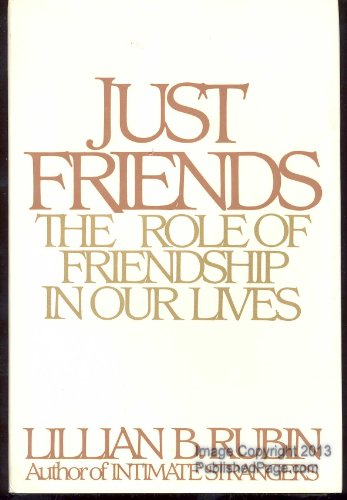 9780060154608: Just Friends: The Role of Friendship in Our Lives