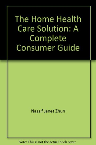 The home health care solution: A complete consumer guide: Nassif, Janet Zhun