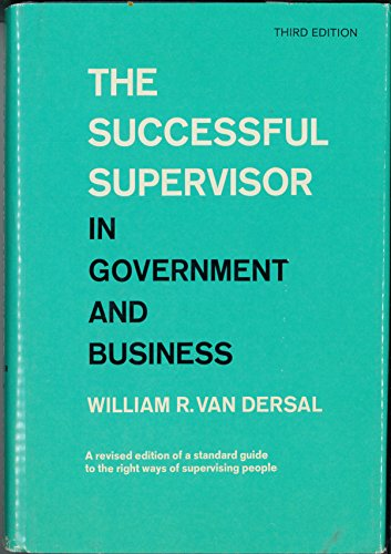 The Successful Supervisor in Government and Business: Van Dersal, William Richard
