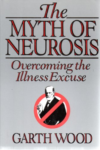 9780060154882: The Myth of Neurosis: Overcoming the Illness Excuse