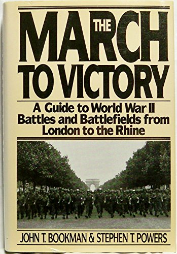 9780060155063: The March to Victory: A Guide to World War II Battles and Battlefields from London to the Rhine