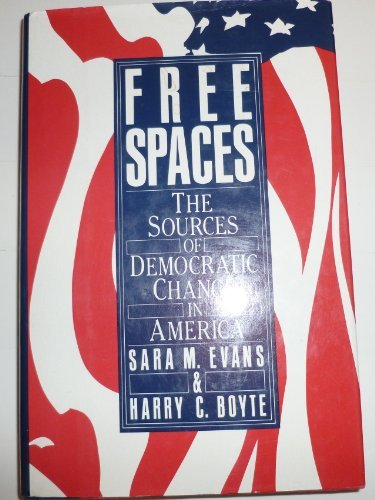 9780060155094: Free Spaces: Sources of Democratic Change in America