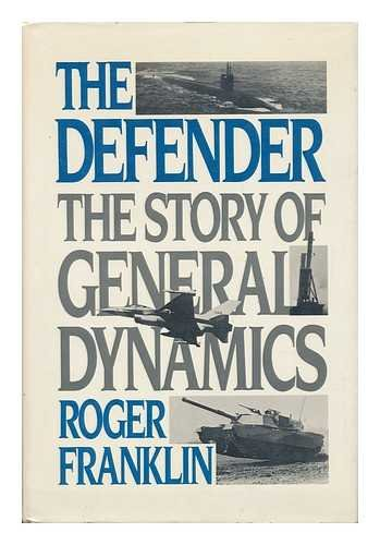 The Defender: The Story of General Dynamics