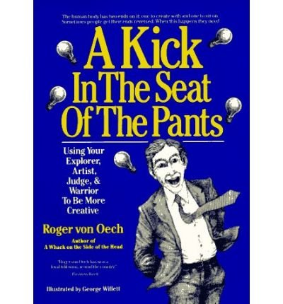 9780060155285: A kick in the seat of the pants: Using your explorer, artist, judge, & warrior to be more creative