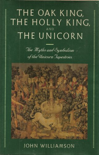 9780060155308: The Oak King, the Holly King and the Unicorn: The Myths and Symbolism of the Unicorn Tapestries