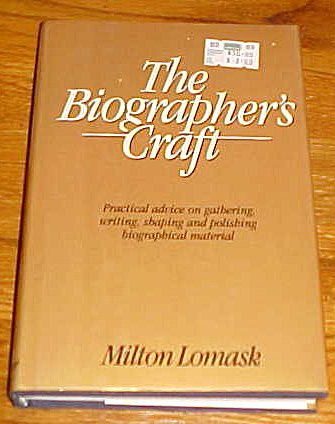 The Biographer's Craft : Practical Advice on Gathering Writing Shaping and Polishing ...