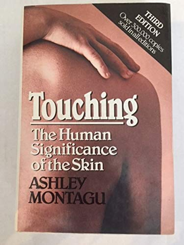 Touching: The human significance of the skin by Montagu, Ashley