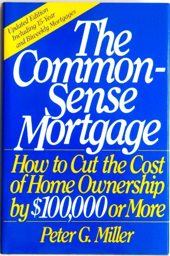 9780060155483: The Common-Sense Mortgage: How to Cut the Cost of Home Ownership by $100,000 or More