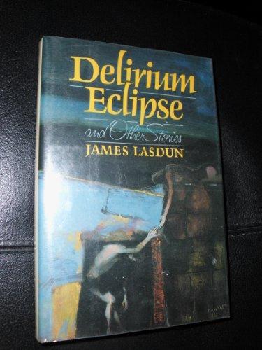 Delirium Eclipse and Other Stories: Lasdun, James
