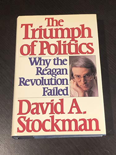 9780060155605: The Triumph of Politics: Why the Reagan Revolution Failed