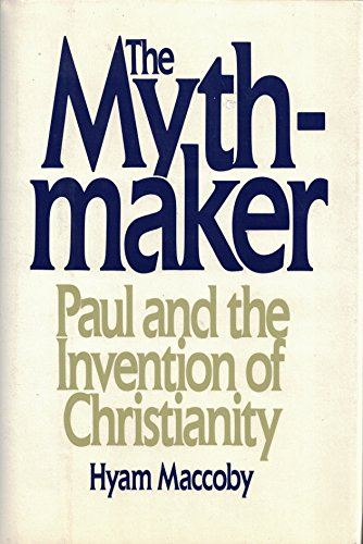 9780060155827: The Mythmaker : Paul and the Invention of Christianity
