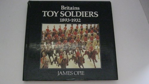 Britains Toy Soldiers, 1893-1932: James Opie