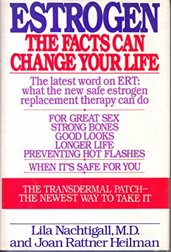 9780060156213: Estrogen: The Facts Can Change Your Life, the Latest Word on What the New, Safe Estrogen Therapy Can Do for You : Great Sex, Strong Bones, Good Looks